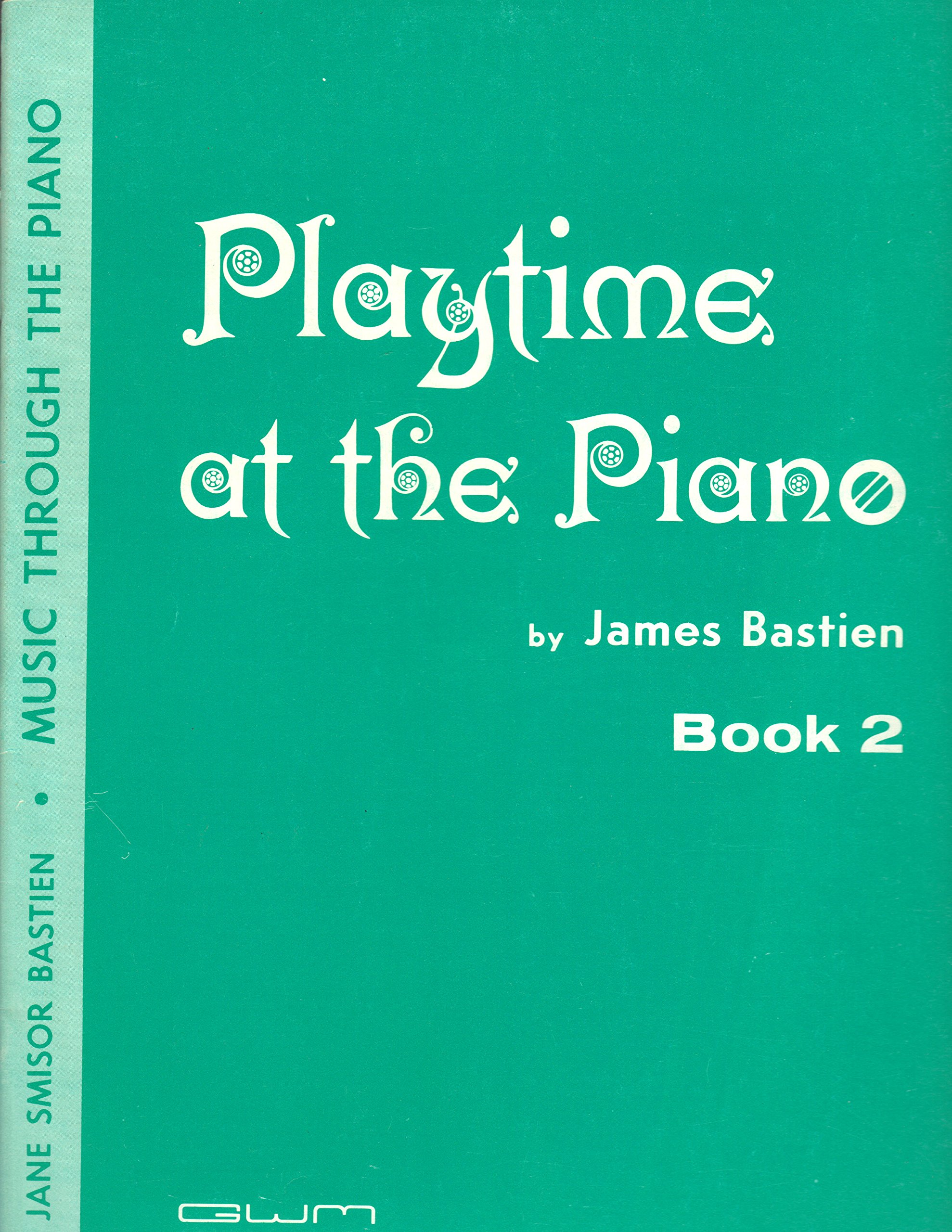 playtime at the piano by james bastien book 2 music through the piano book 2