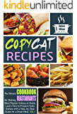 Copycat Recipes: the Ultimate Cookbook for Making Restaurants' Most Popular Dishes at Home. Learn How to Prepare Tasty Dishes with Step-by-Step Guide for a Great Meal. VOL.1