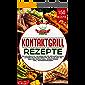 Kontaktgrill Rezepte: Das Kochbuch mit 150 Rezepten für den Kontaktgrill! Leckere vielfältige Gerichte und alles, was Sie über den Kontaktgrill wissen müssen (inkl. Nährwertangaben)