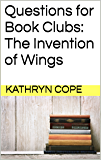 Questions for Book Clubs: The Invention of Wings