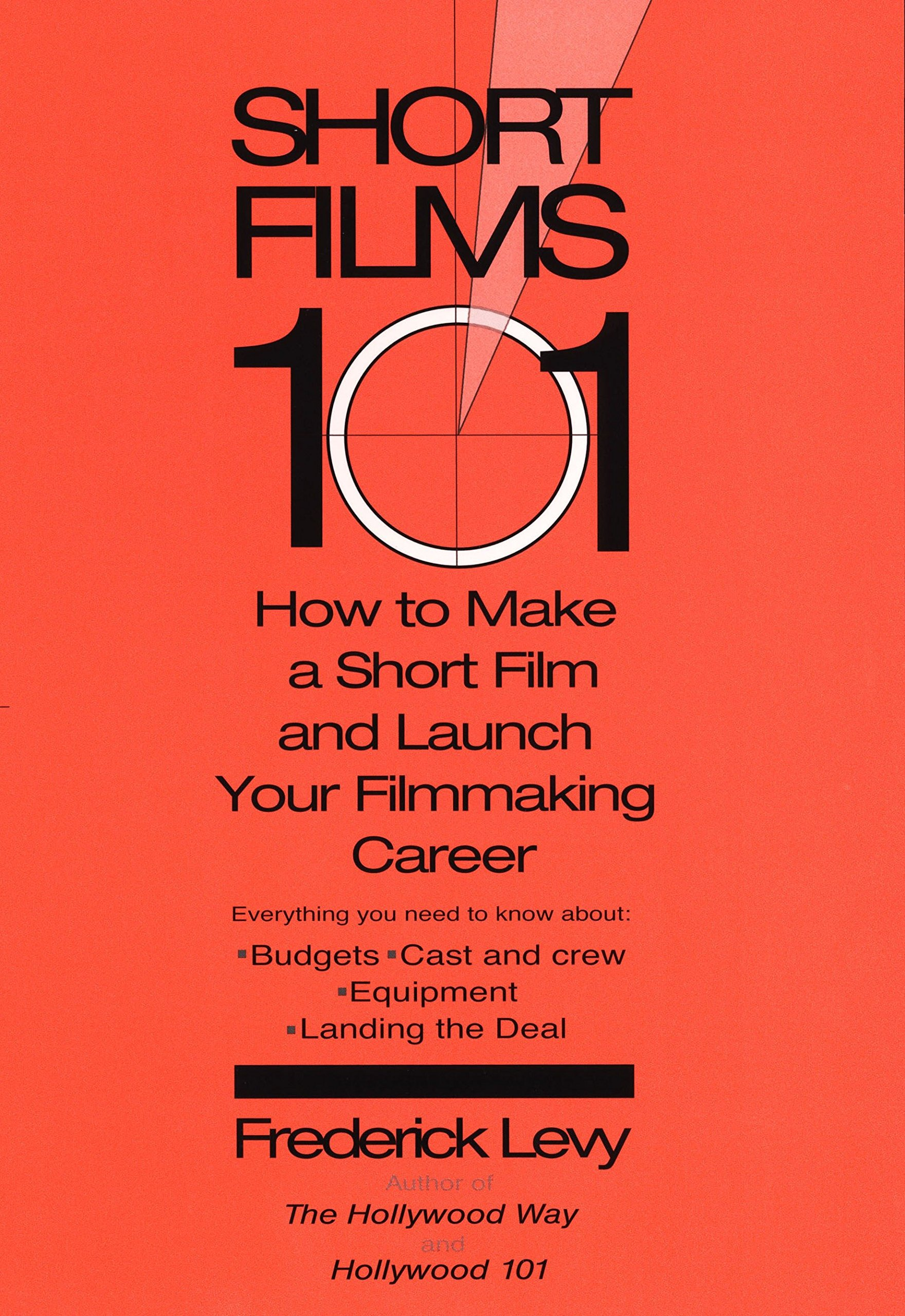 Download Short Films 101: How to Make a Short and Launch Your Filmmaking Career ebook