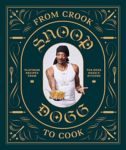 From Crook to Cook: Platinum Recipes from Tha Boss Dogg's Kitchen (Snoop Dogg Cookbook, Celebrity Cookbook with...