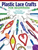 Plastic Lace Crafts for Beginners: Groovy Gimp, Super Scoubidou, and Beast Boondoggle (Design Originals) Master the…