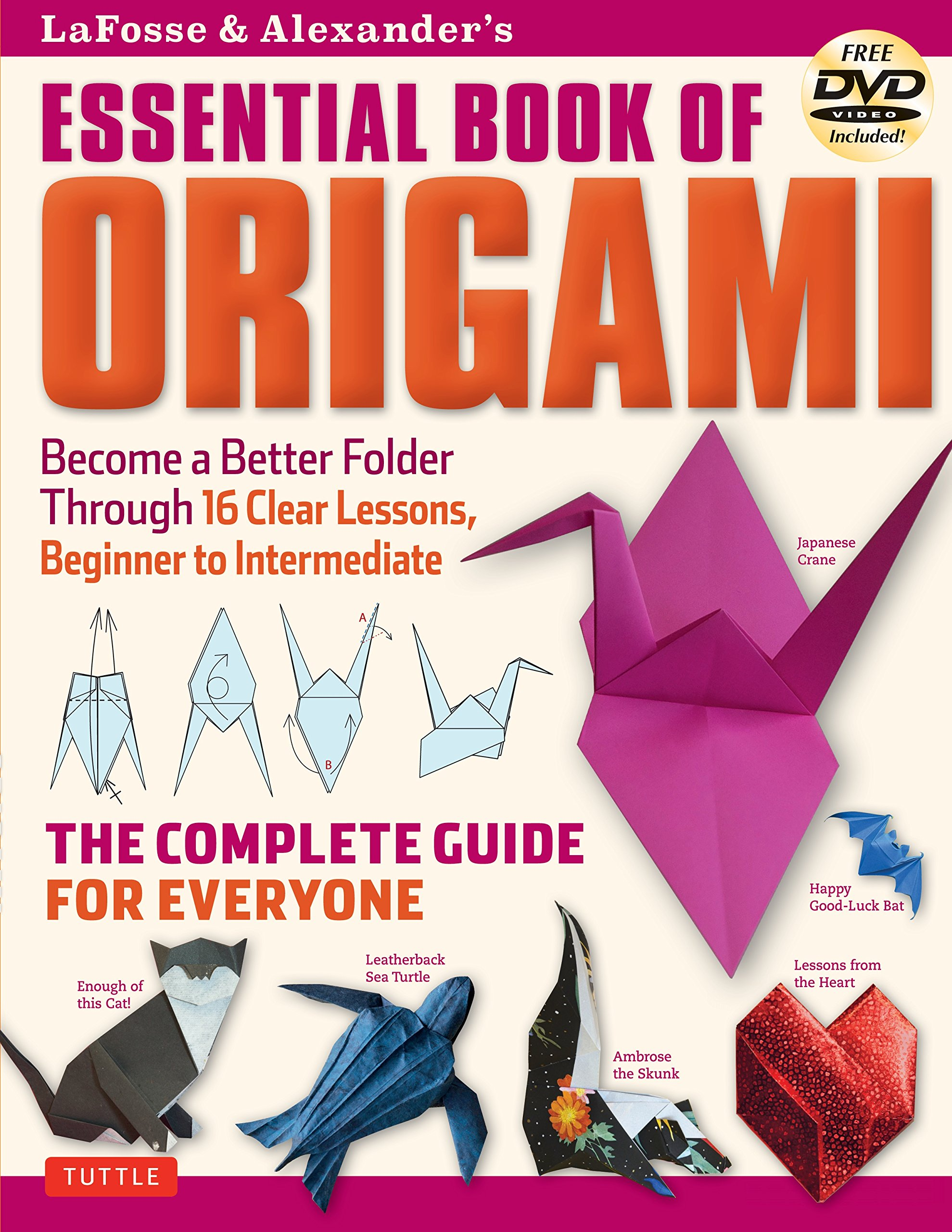 Lafosse And Alexander's Essential Book Of Origami  The Complete Guide For Everyone  Book And DVD