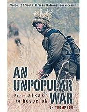 An Unpopular War: From Afkak to Bosbefok - Voices of South African National Servicemen