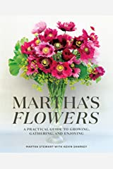 Martha's Flowers: A Practical Guide to Growing, Gathering, and Enjoying Kindle Edition