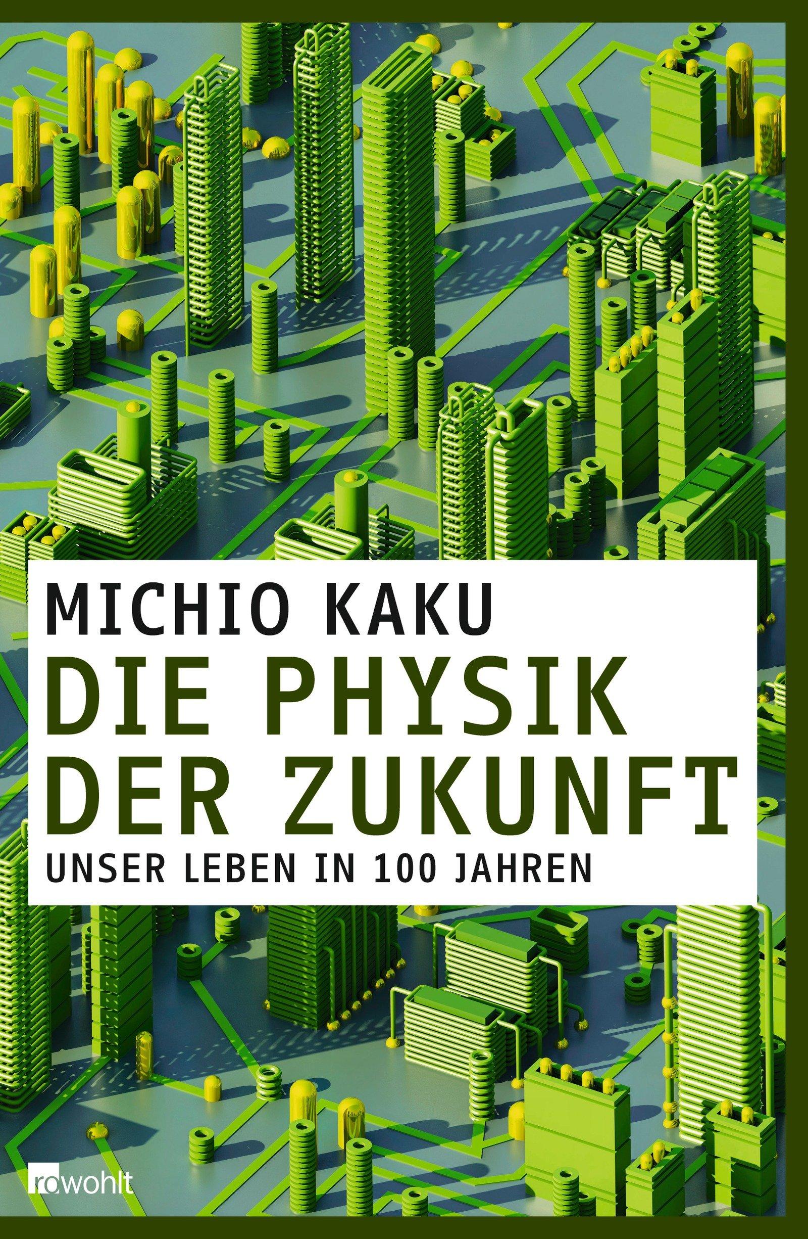 Die Physik der Zukunft: Unser Leben in 100 Jahren Gebundenes Buch – 21. September 2012 Michio Kaku Monika Niehaus Rowohlt 3498035592