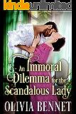 An Immoral Dilemma for the Scandalous Lady: A Steamy Historical Regency Romance Novel