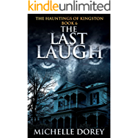 The Last Laugh: A Haunting Ghost Story Based On True Events- Bonus Edition (The Hauntings Of Kingston Book 6) book cover