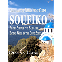 SOUFIKO ~ from Simple to Sublime  Eating well in the Blue Zone.: Quintessential Ikarian Cuisine