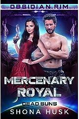 Mercenary Royal: Obsidian Rim (Dead Suns Book 1) Kindle Edition