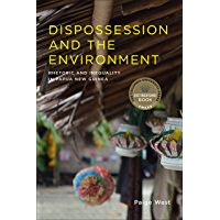 Dispossession and the Environment: Rhetoric and Inequality in Papua New Guinea (Leonard Hastings Schoff Lectures)