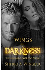Wings of Darkness: Book 1 of The Immortal Sorrows Series Kindle Edition