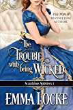 The Trouble with Being Wicked (Scandalous Spinsters Book 1) (English Edition)