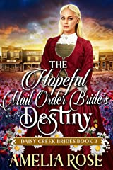 The Hopeful Mail-Order Bride's Destiny: Inspirational Western Mail Order Bride Romance (Daisy Creek Brides Book 3) Kindle Edition