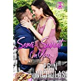 Semi-Sweet On You (a Second Chance Small Town Rom Com) (Hot Cakes Book 4)