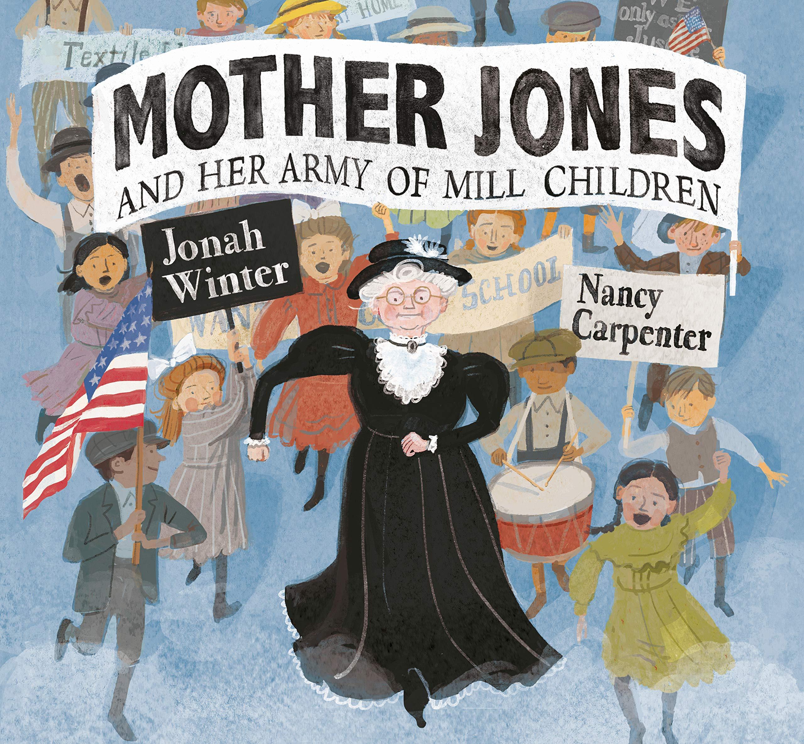 Mother Jones and Her Army of Mill Children: Winter, Jonah, Carpenter,  Nancy: 9780449812914: Amazon.com: Books