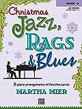 Christmas Jazz, Rags & Blues, Book 4: 8 Arrangements of Favorite Carols for Late Intermediate Pianists