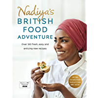 Nadiya's British Food Adventure: Beautiful British recipes with a twist, from the Bake Off winner & bestselling author…