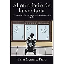 Al otro lado de la ventana: La vida de una joven con parálisis cerebral en una silla de ruedas (Spanish Edition) Apr 8, 2017