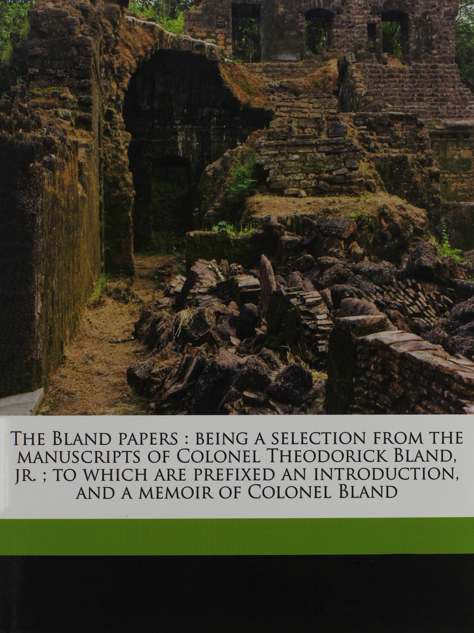 The Bland papers: being a selection from the manuscripts of Colonel Theodorick Bland, jr. ; to which are prefixed an introduction, and a memoir of Colonel Bland Volume 1-2 PDF