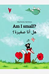 Am I small? هل أنا صغيرة؟: Children's Picture Book English-Arabic (Dual Language/Bilingual Edition) (World Children's Book) Kindle Edition