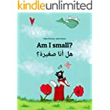 Am I small? هل أنا صغيرة؟: Children's Picture Book English-Arabic (Dual Language/Bilingual Edition) (World Children's Book)