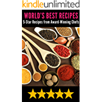 World's Best Recipes: Hundreds of 5-Star Recipes from Award-Winning Chefs. (Marinades, Dry Rubs, Seasonings, Homemade Condiments, Cheese Dips, Soups, Salads, ... Jerky Recipes and More) (English Edition)