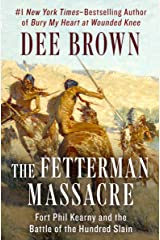 The Fetterman Massacre: Fort Phil Kearny and the Battle of the Hundred Slain Kindle Edition