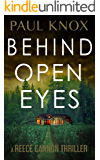 Behind Open Eyes: An absolutely gripping mystery suspense novel (A Reece Cannon Thriller Book 2)