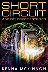 Short Circuit: And Other Geek Stories Kindle Edition