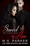 Saved by Him (New Pleasures  Book 3)
