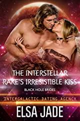 The Interstellar Rake's Irresistible Kiss: Black Hole Brides #2 (Intergalactic Dating Agency): Black Hole Brides #2 (Intergalactic Dating Agency) (Big Sky Alien Mail Order Brides Book 6) Kindle Edition