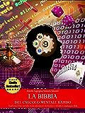 La bibbia del calcolo mentale rapido - Trasforma il tuo cervello in un calcolatore elettronico e trionfa in qualunque sfida