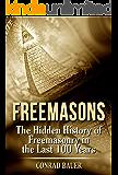 Freemasons: The Hidden History of Freemasonry in the Last 100 Years (Secret Societies Book 7)