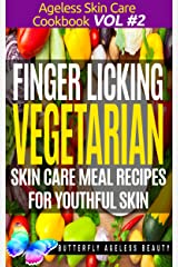 Finger-Licking Vegetarian Cook Book Skin Care Recipes For Youthful Skin: The Vegetarian Cookbook Anti Aging Diet (The Ageless Skin Care Cookbook Volume 2) Kindle Edition