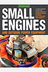Small Engines and Outdoor Power Equipment: A Care & Repair Guide for: Lawn Mowers, Snowblowers & Small Gas-Powered Implements Kindle Edition