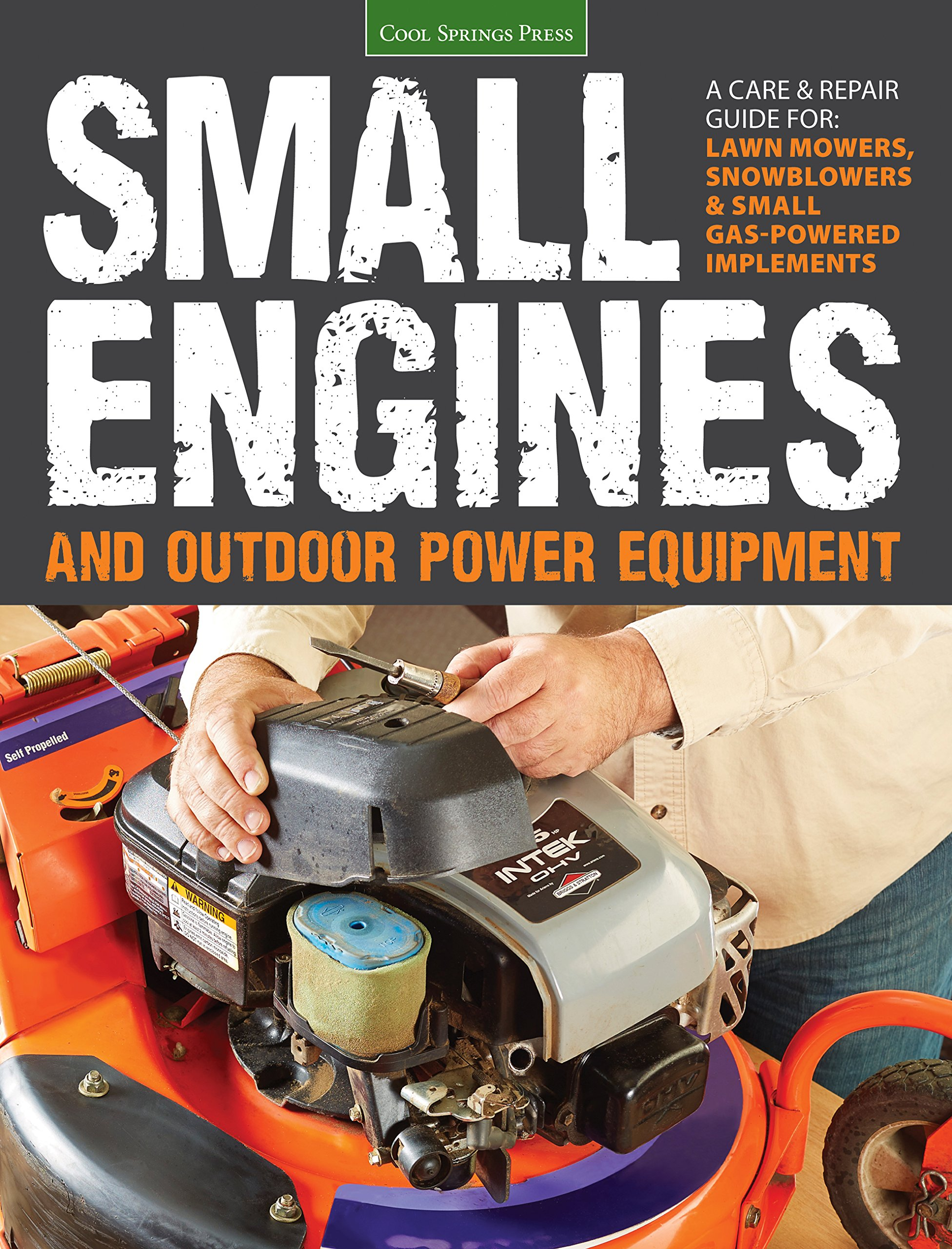 Small Engines and Outdoor Power Equipment: A Care & Repair Guide for: Lawn  Mowers, Snowblowers & Small Gas-Powered Imple: Peter Hunn: 0789172004503:  ...