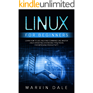 Linux for Beginners: Learn How To Use Linux And Command Line, Master Linux Operating System And Tips&tricks For…