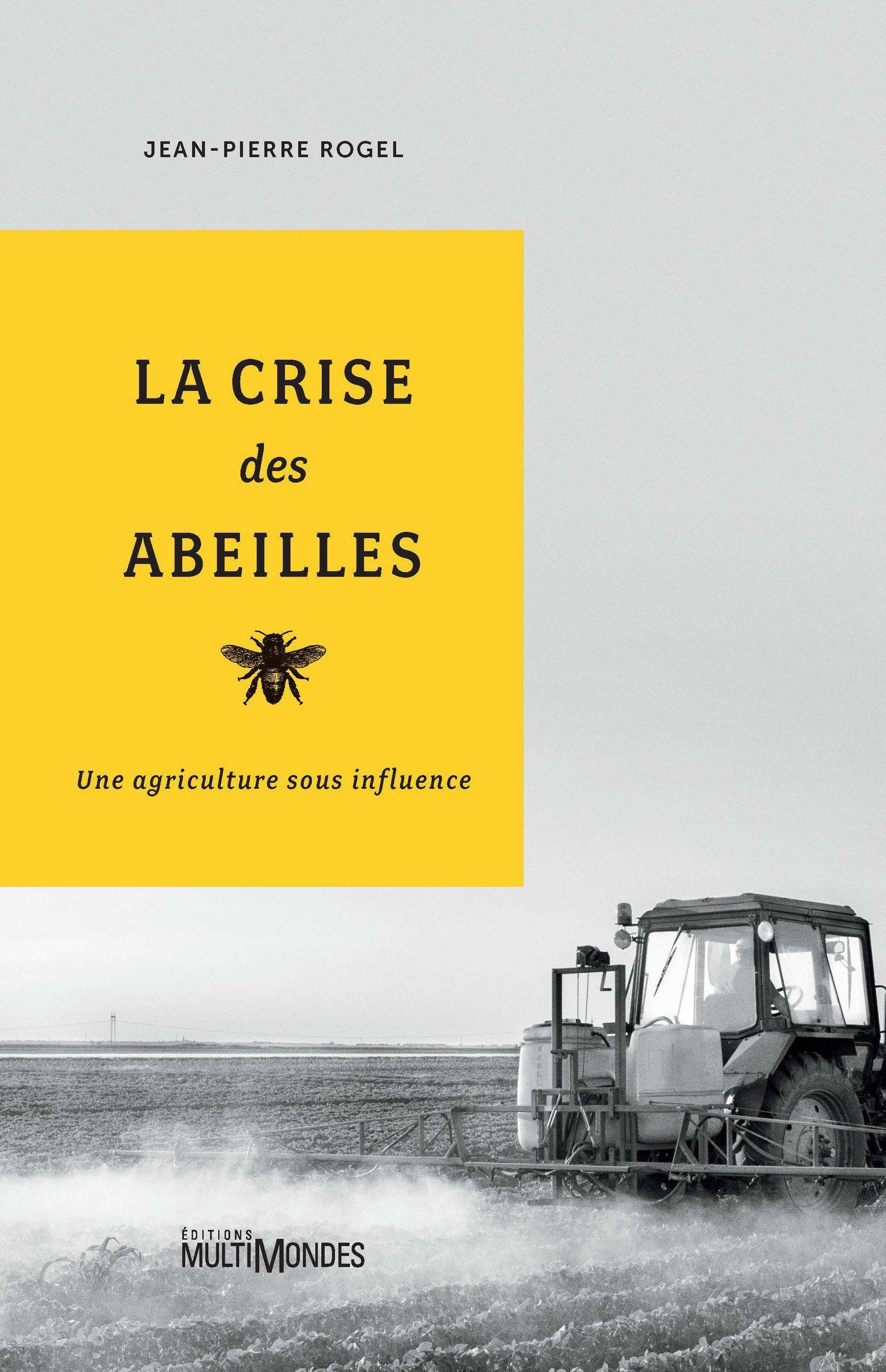 La crise des abeilles: Une agriculture sous influence Broché – 22 février 2018 Jean-Pierre Rogel Editions MultiMondes 2897730439 Animaux