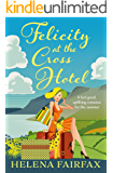 Felicity at the Cross Hotel: The perfect heartwarming romance for the summer