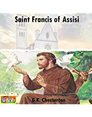 Saint Francis of Assisi: A Dazzling and Uplifting Biography of the Great Saint Francis of Assisi Who Gained the World by Giving up Worldly Goods to Be Be Independent of All, Less Is More at the Highest Level, Told in a Remarkably Astute Nuanced Optimistic Uplifting Biography by G. K. Chesterton Know as the Prince of Paradox