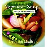 Vegetable Soups from Deborah Madison's Kitchen: [A Cookbook]