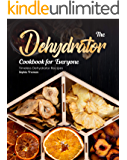 The Dehydrator Cookbook for Everyone: Timeless Dehydrator Recipes
