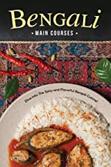 Bengali Main Courses: Dive into The Spicy and Flavorful Bengali Cuisine! Kindle Edition