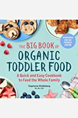 The Big Book of Organic Toddler Food: A Quick and Easy Cookbook to Feed the Whole Family Kindle Edition