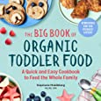 The Big Book of Organic Toddler Food: A Quick and Easy Cookbook to Feed the Whole Family