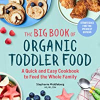 The Big Book of Organic Toddler Food: A Quick and Easy Cookbook to Feed the Whole...