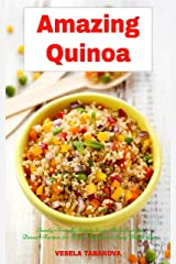 Amazing Quinoa: Family-Friendly Salad, Soup, Breakfast and Dessert Recipes for Better Health and Easy Weight Loss: Gluten-free Cookbook (Healthy Cooking and Living 1) Kindle Edition