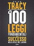 Le 100 Leggi Fondamentali del Successo nella Vita e nel Lavoro: Perché ci sono persone che hanno più successo di altre nella vita e nel lavoro? Perché che prosperano e altre che falliscono?